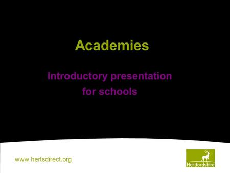 Www.hertsdirect.org Introductory presentation for schools Academies.