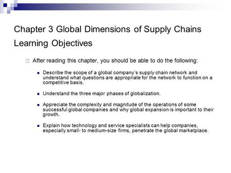 Chapter 3 Global Dimensions of Supply Chains Learning Objectives  After reading this chapter, you should be able to do the following: Describe the scope.