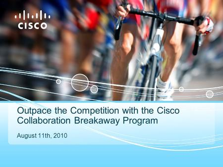 © 2010 Cisco and/or its affiliates. All rights reserved.Cisco ConfidentialPresentation_ID 1 Outpace the Competition with the Cisco Collaboration Breakaway.