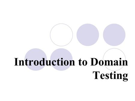 Introduction to Domain Testing. 2 What is Domain Testing? Domain testing is: one of several software testing techniques designed to help you find bugs.