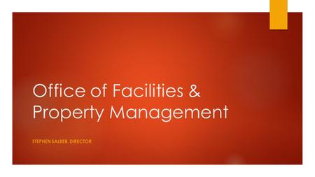 Office of Facilities & Property Management STEPHEN SALBER, DIRECTOR.