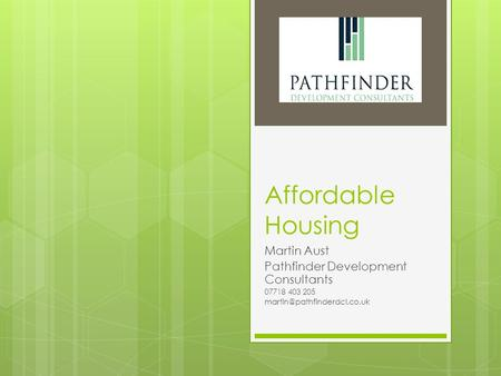 Affordable Housing Martin Aust Pathfinder Development Consultants 07718 403 205