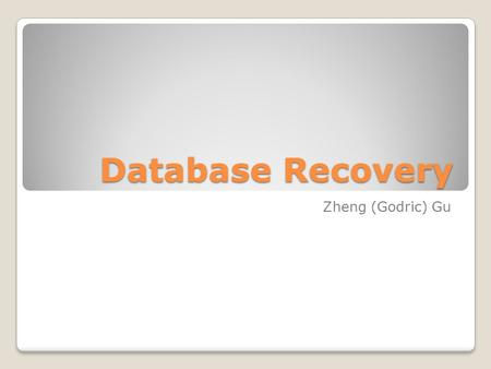 Database Recovery Zheng (Godric) Gu. Transaction Concept Storage Structure Failure Classification Log-Based Recovery Deferred Database Modification Immediate.
