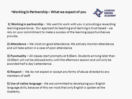 Working in Partnership – What we expect of you 1) Working in partnership – We want to work with you in providing a rewarding learning experience. Our approach.