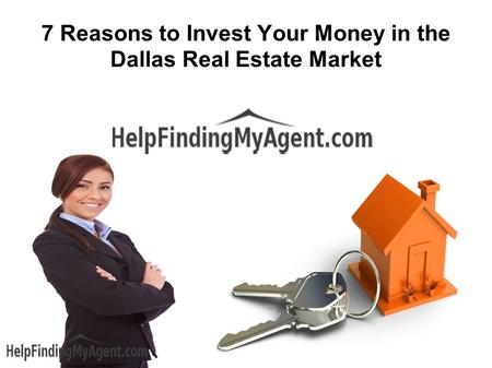 7 Reasons to Invest Your Money in the Dallas Real Estate Market.