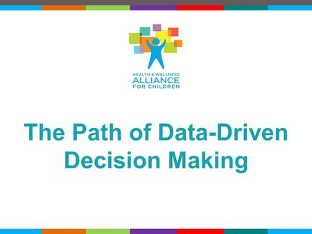 © 2015 HWAC 1 The Path of Data-Driven Decision Making.
