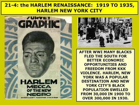 21-4: the HARLEM RENAISSANCE: 1919 TO 1935, HARLEM NEW YORK CITY AFTER WWI MANY BLACKS FLED THE SOUTH FOR BETTER ECONOMIC OPPORTUNITIES AND FREEDOM FROM.