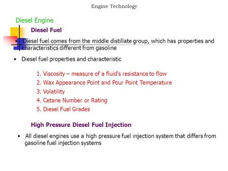 Engine Technology Diesel Engine Diesel Fuel Diesel fuel comes from the middle distillate group, which has properties and characteristics different from.