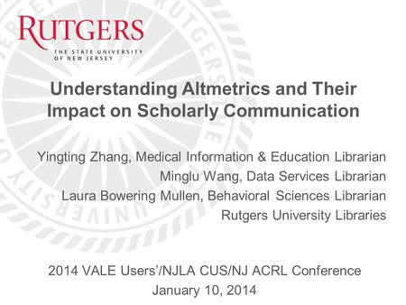 Understanding Altmetrics and Their Impact on Scholarly Communication Yingting Zhang, Medical Information & Education Librarian Minglu Wang, Data Services.