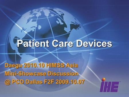 Patient Care Devices Daegu 2010.10 HIMSS Asia Mini-Showcase PCD Dallas F2F 2009.10.07.