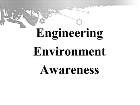 Engineering Environment Awareness. Demonstrate an Understanding of the Requirements of an Engineering Organization in Meeting Health and Safety Legislation.