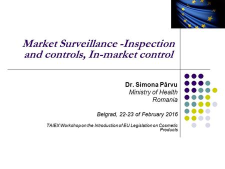 Market Surveillance -Inspection and controls, In-market control Dr. Simona Pârvu Ministry of Health Romania Belgrad, 22-23 of February 2016 TAIEX Workshop.