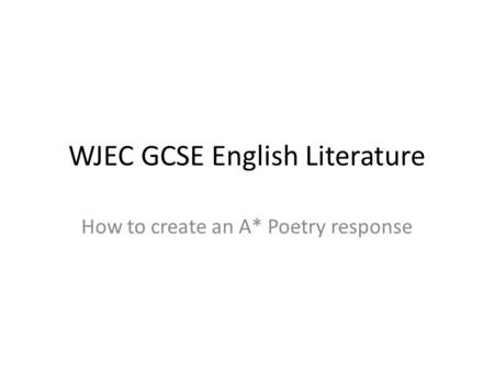 WJEC GCSE English Literature How to create an A* Poetry response.