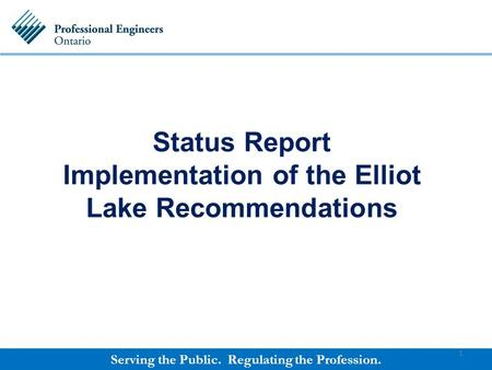 Serving the Public. Regulating the Profession. Status Report Implementation of the Elliot Lake Recommendations 1.
