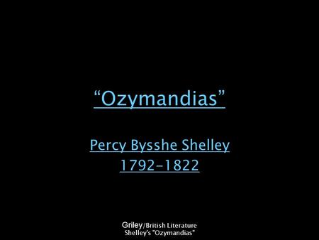 """Ozymandias"" Percy Bysshe Shelley 1792-1822 Griley /British Literature Shelley's Ozymandias"