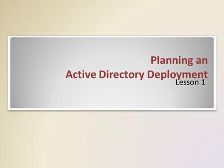 Planning an Active Directory Deployment Lesson 1.
