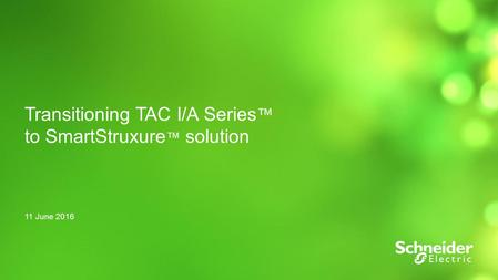 1 Transitioning TAC I/A Series ™ to SmartStruxure ™ solution 11 June 2016.