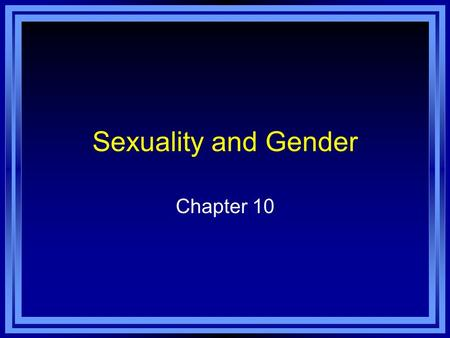 Sexuality and Gender Chapter 10. Chapter 4 Learning Objective Menu LO 10.1 Physical differences between males and females LO 10.2 Gender LO 10.3 Influence.