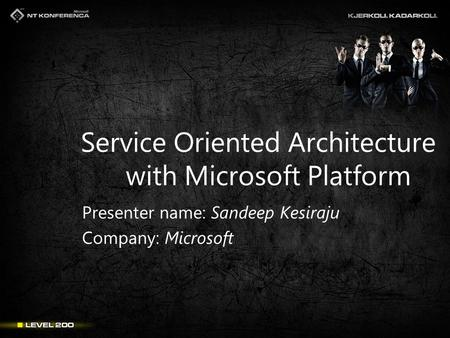 Service Oriented Architecture with Microsoft Platform Presenter name: Sandeep Kesiraju Company: Microsoft.
