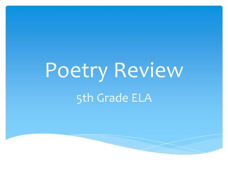 Poetry Review 5th Grade ELA.  Before reading a poem, write down your thoughts on the title and make a prediction.  While reading the poem, notice the.