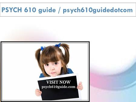 PSYCH 610 guide / psych610guidedotcom.  PSYCH 610 Week 1 Individual Assignment Research Studies Questionnaire  PSYCH 610 Week 2 Individual Assignment.