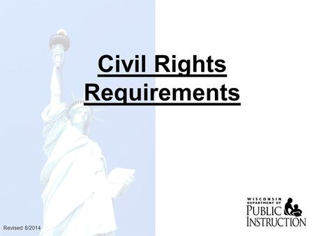 Civil Rights Requirements Revised: 8/2014. 2 GOALS OF CIVIL RIGHTS  Equal treatment for all applicants and beneficiaries  Knowledge of rights and responsibilities.