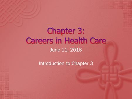 June 11, 2016 Introduction to Chapter 3. 1. Education Requirements 2. National Health Care Skill Standards 3. Health Careers  Departments 4. Assign Project.