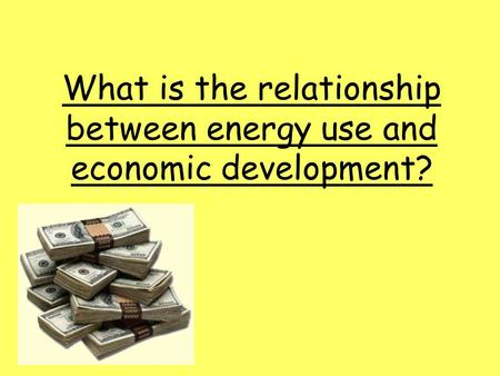 What is the relationship between energy use and economic development?