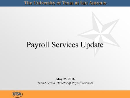 Payroll Services Update May 25, 2016 David Lerma, Director of Payroll Services.