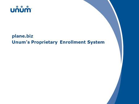 Plane.biz Unum's Proprietary Enrollment System. 2 Enrollment technology: the plane.biz solution plane.biz is a highly effective benefit education and.