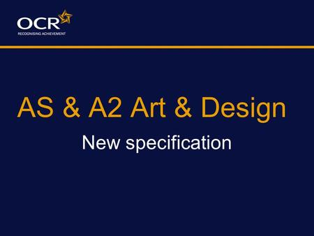 AS & A2 Art & Design New specification. Welcome to the evolution… …not the revolution!