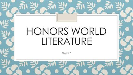 HONORS WORLD LITERATURE Week 7. Do Now: Monday, October 12 th, 2015 ◦ Complete Preposition Practice.