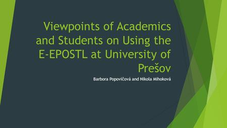 Viewpoints of Academics and Students on Using the E-EPOSTL at University of Prešov Barbora Popovičová and Nikola Mihoková.