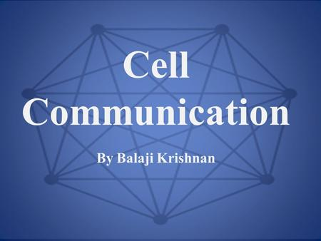 Cell Communication By Balaji Krishnan. Learning Objectives.