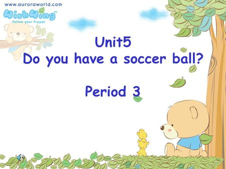 Unit5 Do you have a soccer ball? Period 3 1.I ________ a soccer. 2.We ________ two footballs and three basketballs. 3.He often________ baseball. 4.Does.