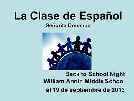 La Clase de Español Señorita Donahue Back to School Night William Annin Middle School el 19 de septiembre de 2013.