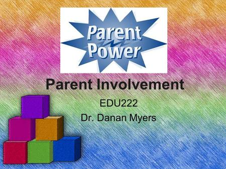 Parent Involvement EDU222 Dr. Danan Myers. Think about ir…. What is your experience with parent involvement? –As a student how did your parent get involved?