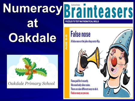 Numeracy at Oakdale. Plan for this evening Short overview of Numeracy at Oakdale. Identify some useful resources for use at home. Chance to visit the.