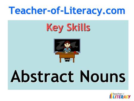 Teacher-of-Literacy.com Key Skills Abstract Nouns.