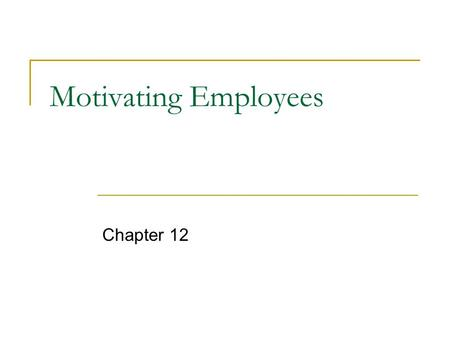 Motivating Employees Chapter 12. Motivation The psychological processes that arouse and direct goal-directed behavior.