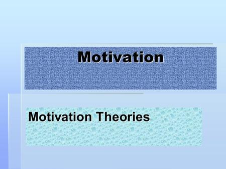 Motivation Motivation Theories. Lesson Objectives  In this lesson we will  Consider motivation other than from a financial viewpoint  Look at the motivation.