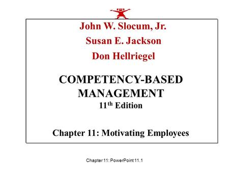 Chapter 11: PowerPoint 11.1 Chapter 11: Motivating Employees John W. Slocum, Jr. Susan E. Jackson Don Hellriegel COMPETENCY-BASED MANAGEMENT 11 th Edition.