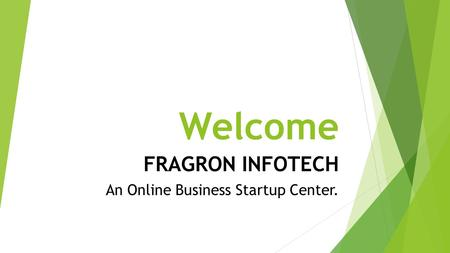 FRAGRON INFOTECH An Online Business Startup Center. Welcome.
