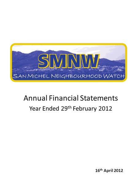 Annual Financial Statements Year Ended 29 th February 2012 16 th April 2012.