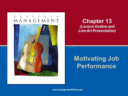 Chapter 13 (Lecture Outline and Line Art Presentation) Motivating Job Performance www.AssignmentPoint.com.