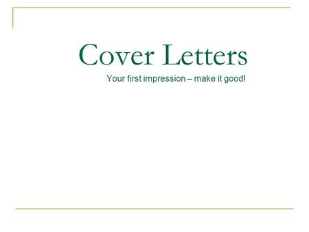 Cover Letters Your first impression – make it good!