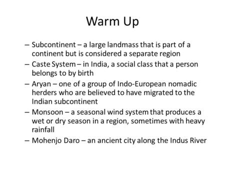 Warm Up – Subcontinent – a large landmass that is part of a continent but is considered a separate region – Caste System – in India, a social class that.