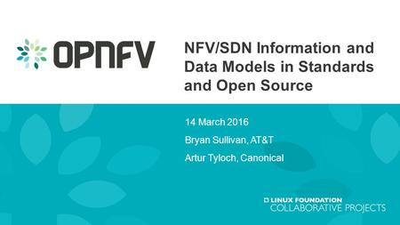 NFV/SDN Information and Data Models in Standards and Open Source 14 March 2016 Bryan Sullivan, AT&T Artur Tyloch, Canonical.