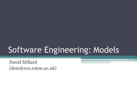 Software Engineering: Models David Millard