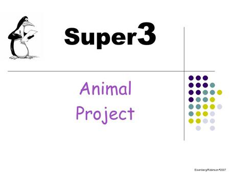 Eisenberg/Robinson © 2007 Super 3 Animal Project.